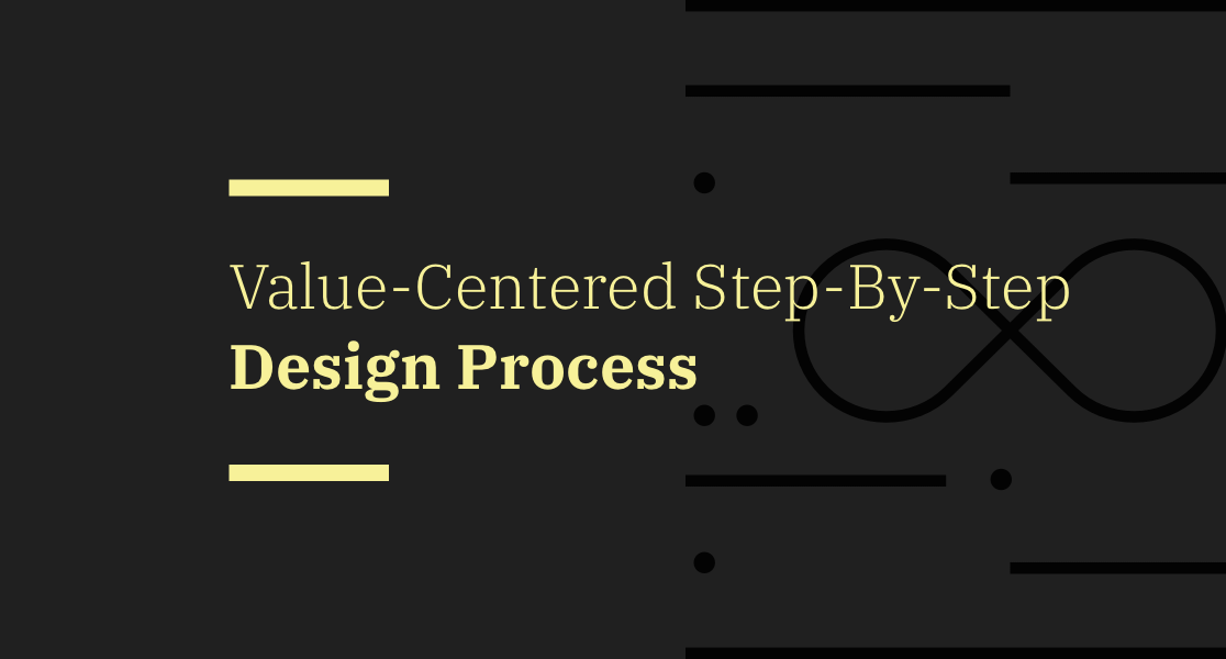 Creating Value-Centered User Experiences: a Step-By-Step UX Design Process Guide