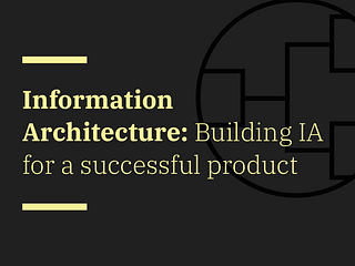 Information Architecture: Building IA for a Successful Product