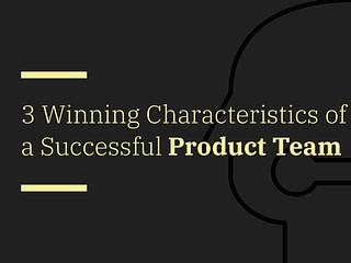 3 Winning Characteristics of a Successful Product Team